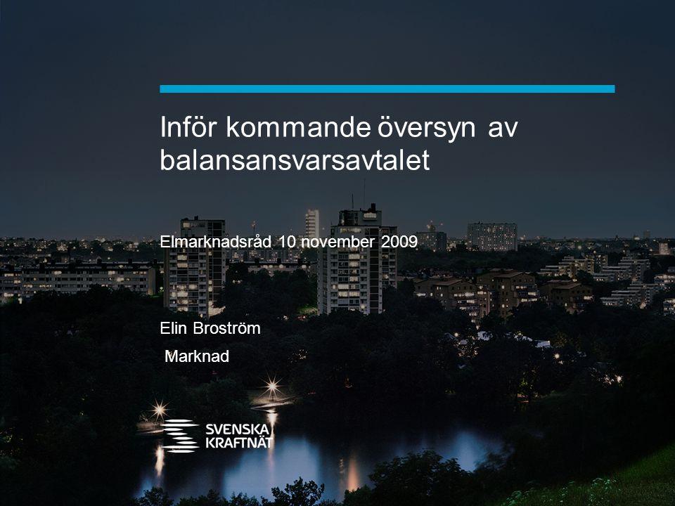 Inför kommande översyn av balansansvarsavtalet Elmarknadsråd 10 november 2009 Elin Broström Marknad