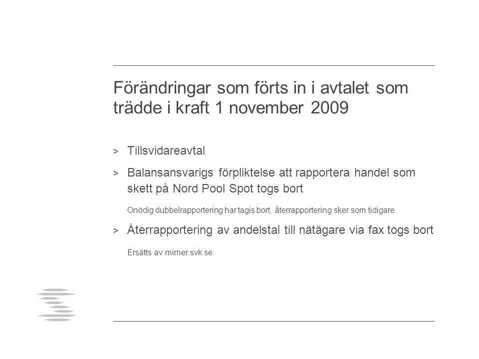Förändringar som förts in i avtalet som trädde i kraft 1 november 2009 > Tillsvidareavtal > Balansansvarigs förpliktelse att rapportera handel som skett på Nord Pool Spot togs bort Onödig dubbelrapportering har tagis bort, återrapportering sker som tidigare > Återrapportering av andelstal till nätägare via fax togs bort Ersätts av mimer.svk.se