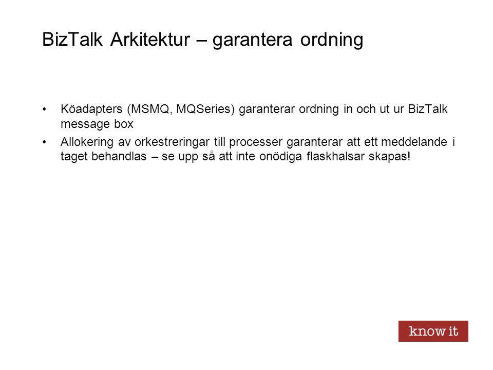 BizTalk Arkitektur – garantera ordning Köadapters (MSMQ, MQSeries) garanterar ordning in och ut ur BizTalk message box Allokering av orkestreringar ti