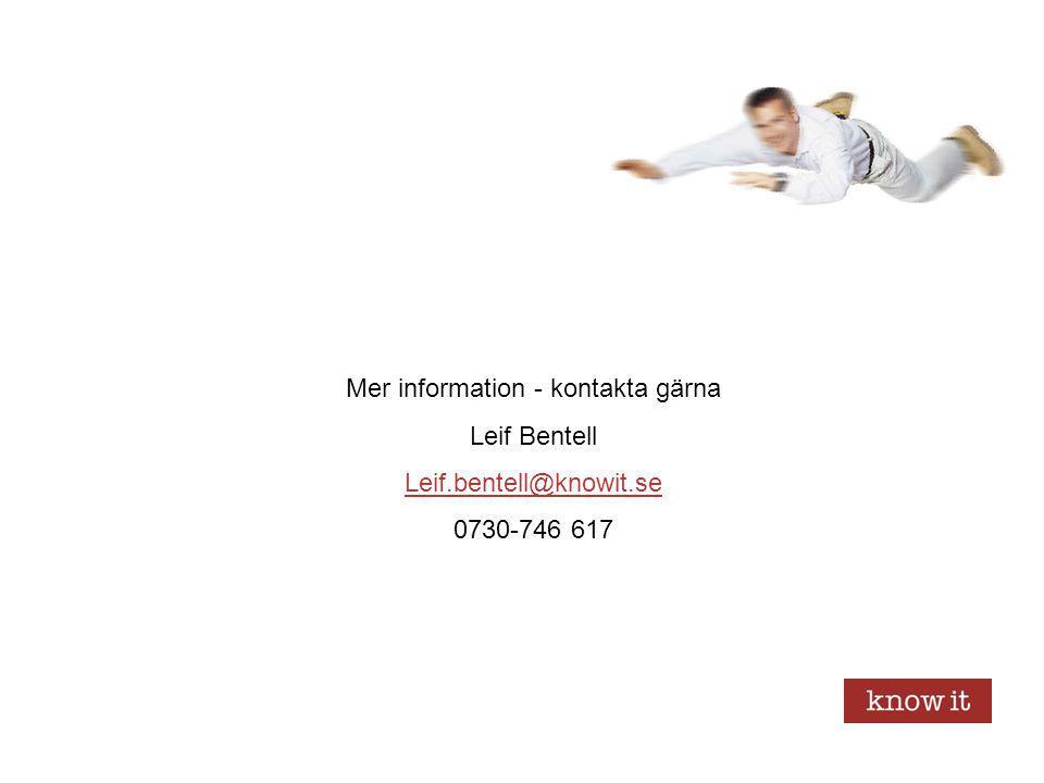 Mer information - kontakta gärna Leif Bentell Leif.bentell@knowit.se 0730-746 617 Slut – frågor?