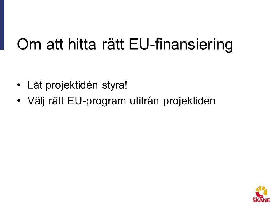 Om att hitta rätt EU-finansiering Låt projektidén styra! Välj rätt EU-program utifrån projektidén