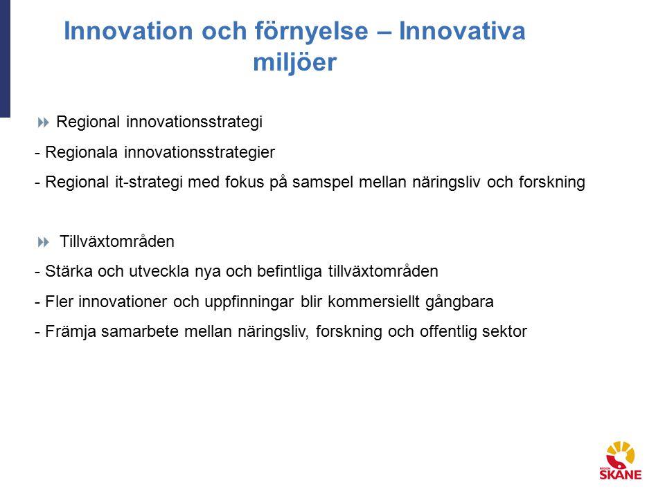 Innovation och förnyelse – Innovativa miljöer  Regional innovationsstrategi - Regionala innovationsstrategier - Regional it-strategi med fokus på samspel mellan näringsliv och forskning  Tillväxtområden - Stärka och utveckla nya och befintliga tillväxtområden - Fler innovationer och uppfinningar blir kommersiellt gångbara - Främja samarbete mellan näringsliv, forskning och offentlig sektor
