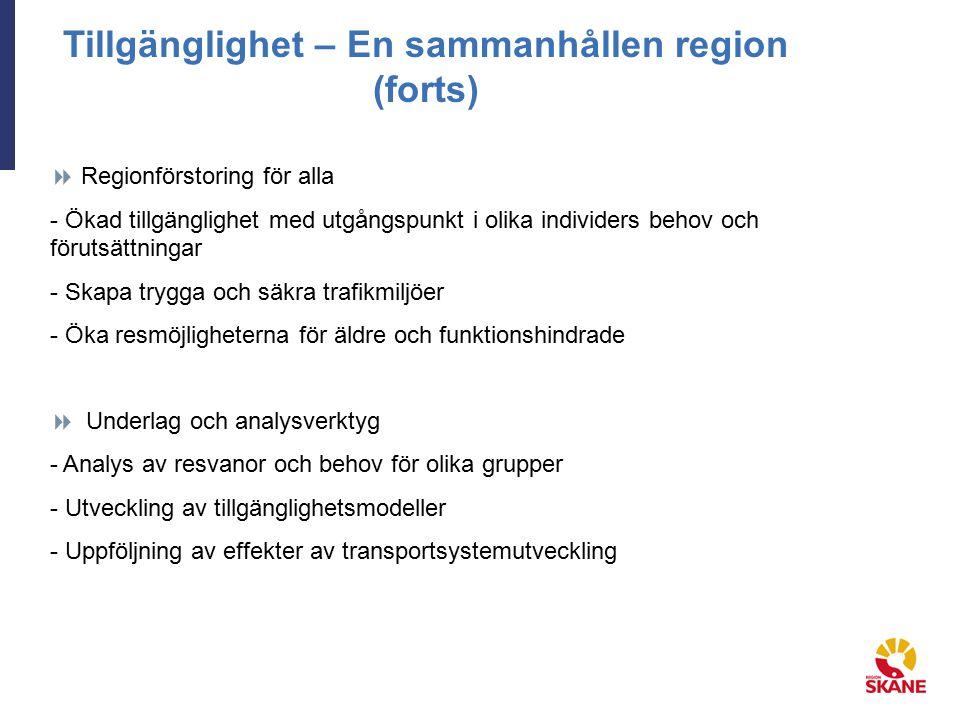 Tillgänglighet – En sammanhållen region (forts)  Regionförstoring för alla - Ökad tillgänglighet med utgångspunkt i olika individers behov och förutsättningar - Skapa trygga och säkra trafikmiljöer - Öka resmöjligheterna för äldre och funktionshindrade  Underlag och analysverktyg - Analys av resvanor och behov för olika grupper - Utveckling av tillgänglighetsmodeller - Uppföljning av effekter av transportsystemutveckling