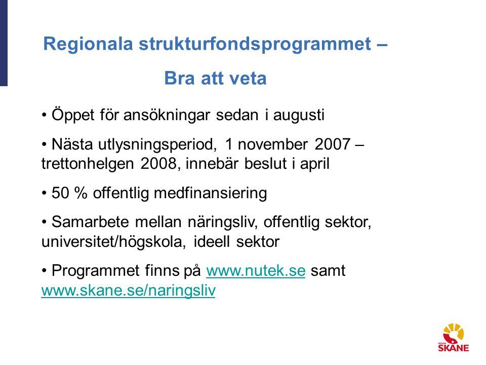 Regionala strukturfondsprogrammet – Bra att veta Öppet för ansökningar sedan i augusti Nästa utlysningsperiod, 1 november 2007 – trettonhelgen 2008, i