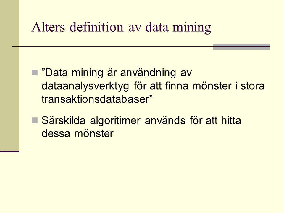 """Alters definition av data mining """"Data mining är användning av dataanalysverktyg för att finna mönster i stora transaktionsdatabaser"""" Särskilda algori"""
