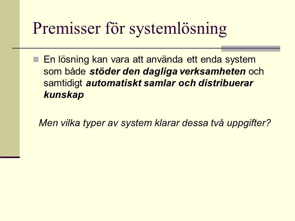 Premisser för systemlösning En lösning kan vara att använda ett enda system som både stöder den dagliga verksamheten och samtidigt automatiskt samlar