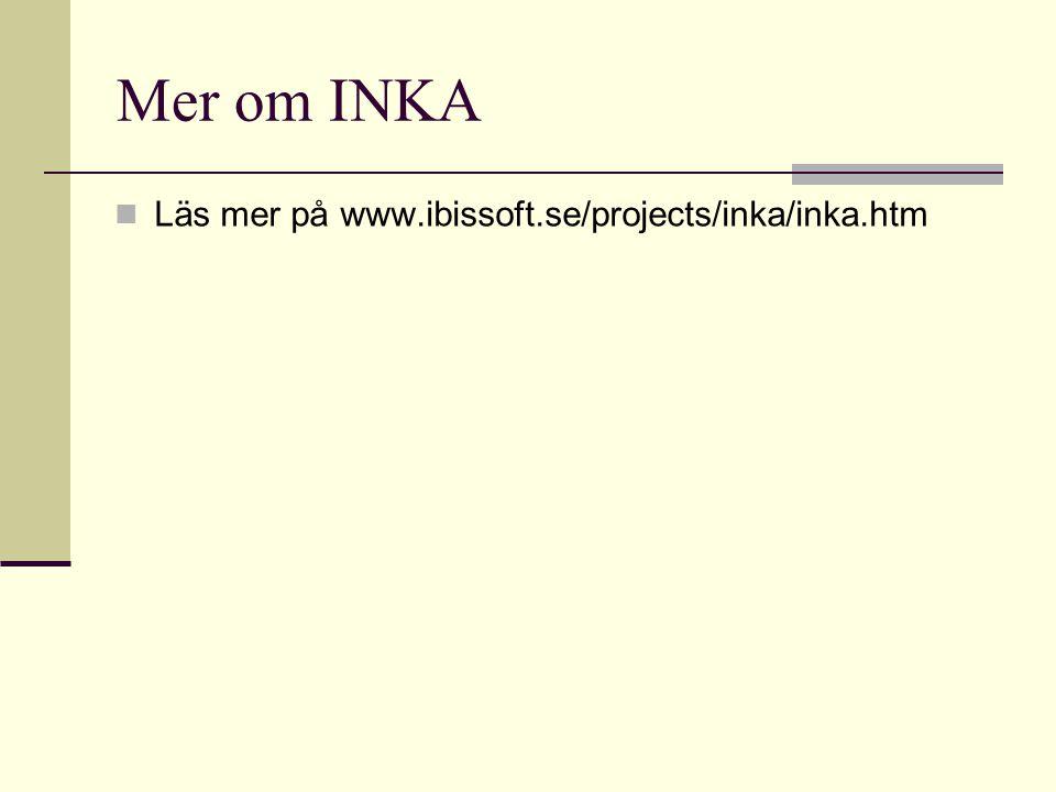 Mer om INKA Läs mer på www.ibissoft.se/projects/inka/inka.htm