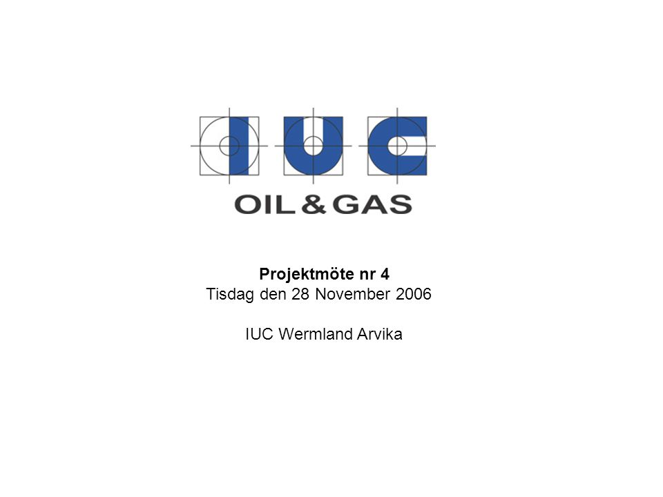 Projektmöte nr 4 Tisdag den 28 November 2006 IUC Wermland Arvika