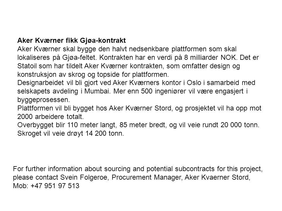 Aker Kværner fikk Gjøa-kontrakt Aker Kværner skal bygge den halvt nedsenkbare plattformen som skal lokaliseres på Gjøa-feltet. Kontrakten har en verdi