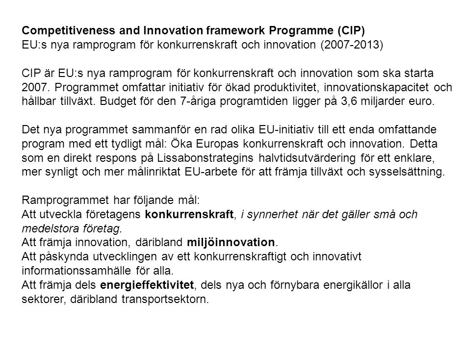 Competitiveness and Innovation framework Programme (CIP) EU:s nya ramprogram för konkurrenskraft och innovation (2007-2013) CIP är EU:s nya ramprogram