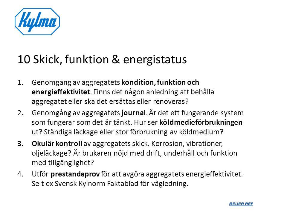 10 Skick, funktion & energistatus 1.Genomgång av aggregatets kondition, funktion och energieffektivitet. Finns det någon anledning att behålla aggrega