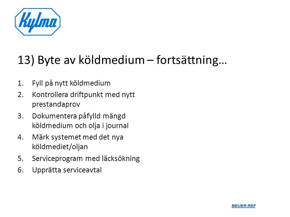 13) Byte av köldmedium – fortsättning… 1.Fyll på nytt köldmedium 2.Kontrollera driftpunkt med nytt prestandaprov 3.Dokumentera påfylld mängd köldmediu