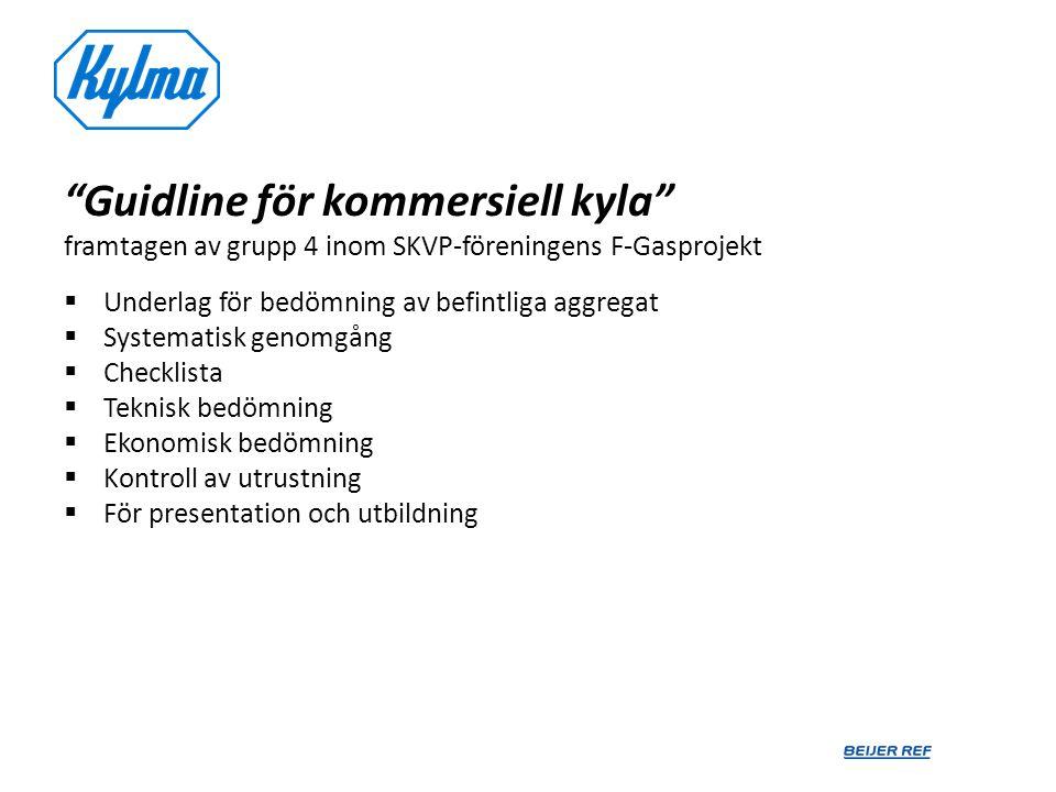 """""""Guidline för kommersiell kyla"""" framtagen av grupp 4 inom SKVP-föreningens F-Gasprojekt  Underlag för bedömning av befintliga aggregat  Systematisk"""