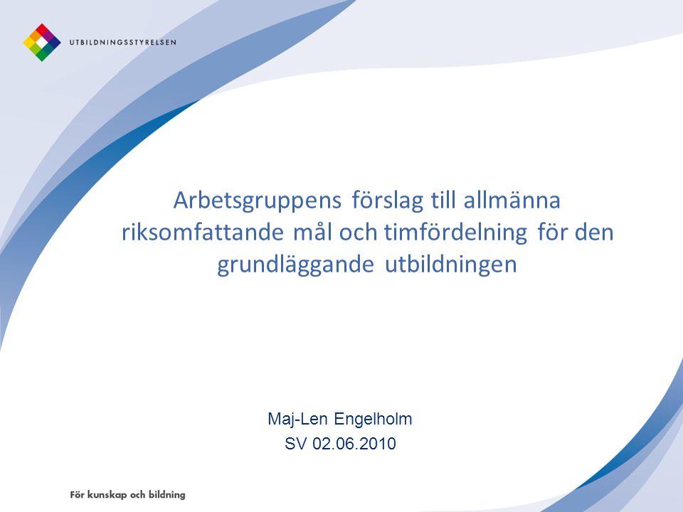 Arbetsgruppens förslag till allmänna riksomfattande mål och timfördelning för den grundläggande utbildningen Maj-Len Engelholm SV 02.06.2010