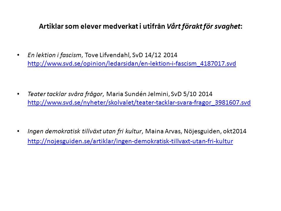 Artiklar som elever medverkat i utifrån Vårt förakt för svaghet: En lektion i fascism, Tove Lifvendahl, SvD 14/12 2014 http://www.svd.se/opinion/ledar