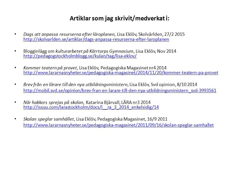 Artiklar som jag skrivit/medverkat i: Dags att anpassa resurserna efter läroplanen, Lisa Eklöv, Skolvärlden, 27/2 2015 http://skolvarlden.se/artiklar/