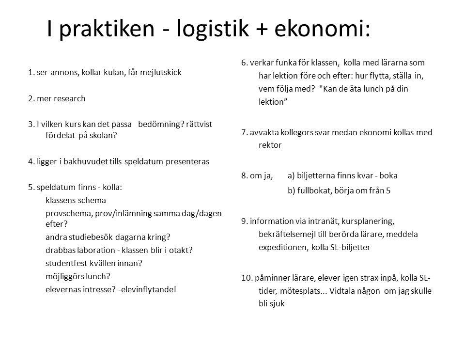 I praktiken - logistik + ekonomi: 1. ser annons, kollar kulan, får mejlutskick 2. mer research 3. I vilken kurs kan det passa bedömning? rättvist förd