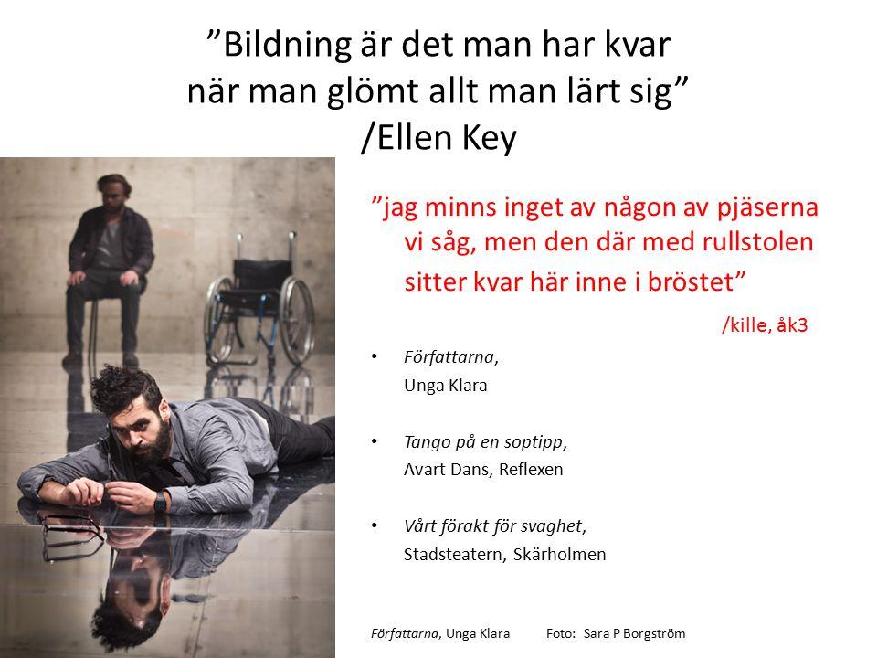 """""""Bildning är det man har kvar när man glömt allt man lärt sig"""" /Ellen Key """"jag minns inget av någon av pjäserna vi såg, men den där med rullstolen sit"""