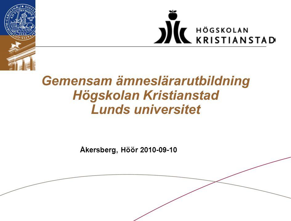 LU/Hkr/ Projekt gemensam ämneslärarutbildning / Projektledning / 100910 Gemensam ämneslärarutbildning Högskolan Kristianstad Lunds universitet Åkersberg, Höör 2010-09-10