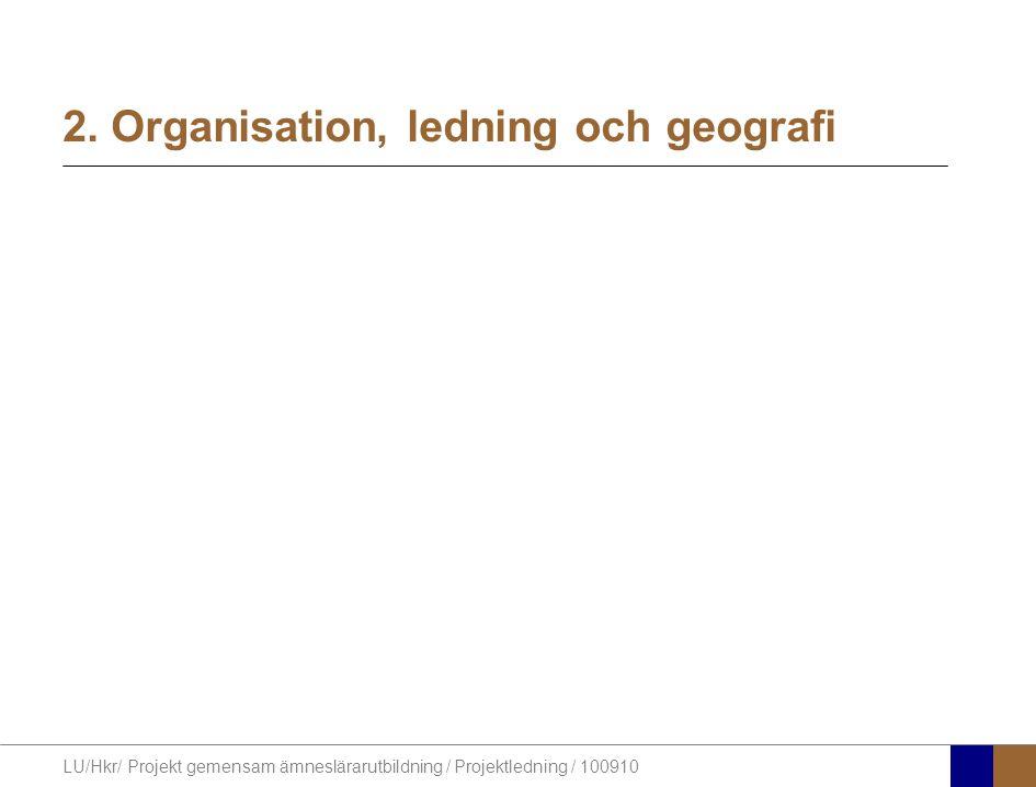 LU/Hkr/ Projekt gemensam ämneslärarutbildning / Projektledning / 100910 2. Organisation, ledning och geografi