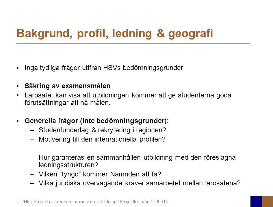 LU/Hkr/ Projekt gemensam ämneslärarutbildning / Projektledning / 100910 Bakgrund, profil, ledning & geografi Inga tydliga frågor utifrån HSVs bedömnin