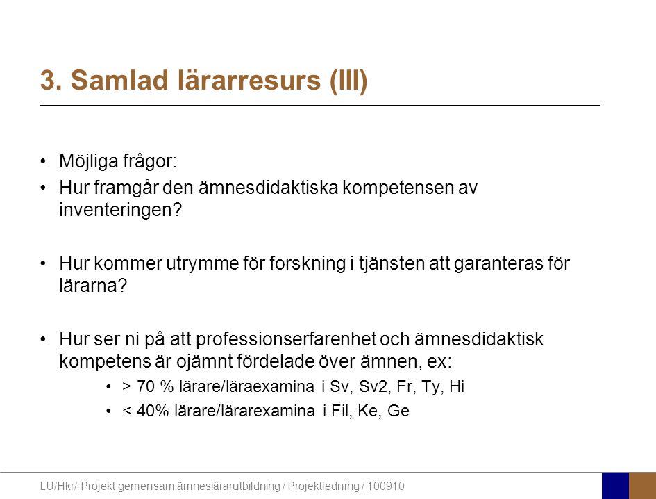 LU/Hkr/ Projekt gemensam ämneslärarutbildning / Projektledning / 100910 3. Samlad lärarresurs (III) Möjliga frågor: Hur framgår den ämnesdidaktiska ko