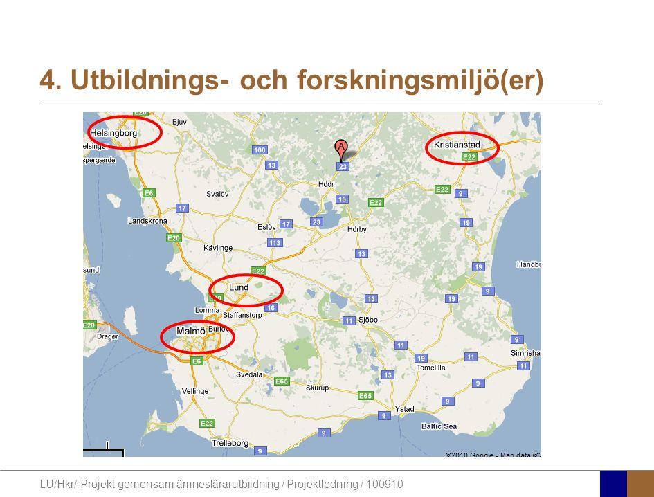 LU/Hkr/ Projekt gemensam ämneslärarutbildning / Projektledning / 100910 4. Utbildnings- och forskningsmiljö(er)
