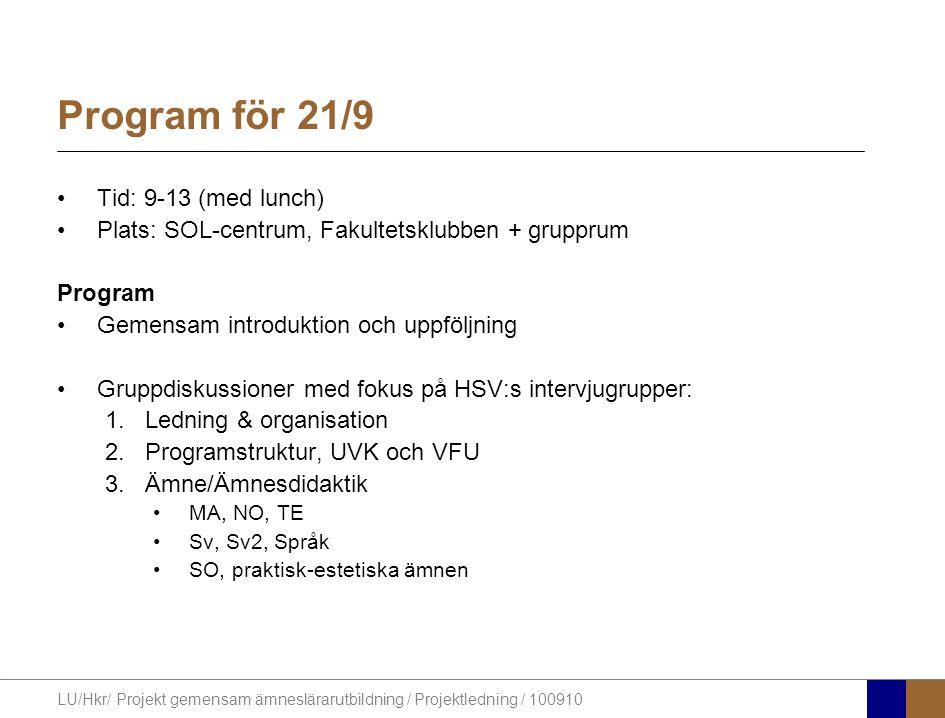 LU/Hkr/ Projekt gemensam ämneslärarutbildning / Projektledning / 100910 Program för 21/9 Tid: 9-13 (med lunch) Plats: SOL-centrum, Fakultetsklubben +