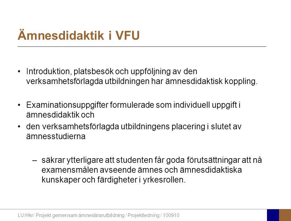 LU/Hkr/ Projekt gemensam ämneslärarutbildning / Projektledning / 100910 Ämnesdidaktik i VFU Introduktion, platsbesök och uppföljning av den verksamhetsförlagda utbildningen har ämnesdidaktisk koppling.