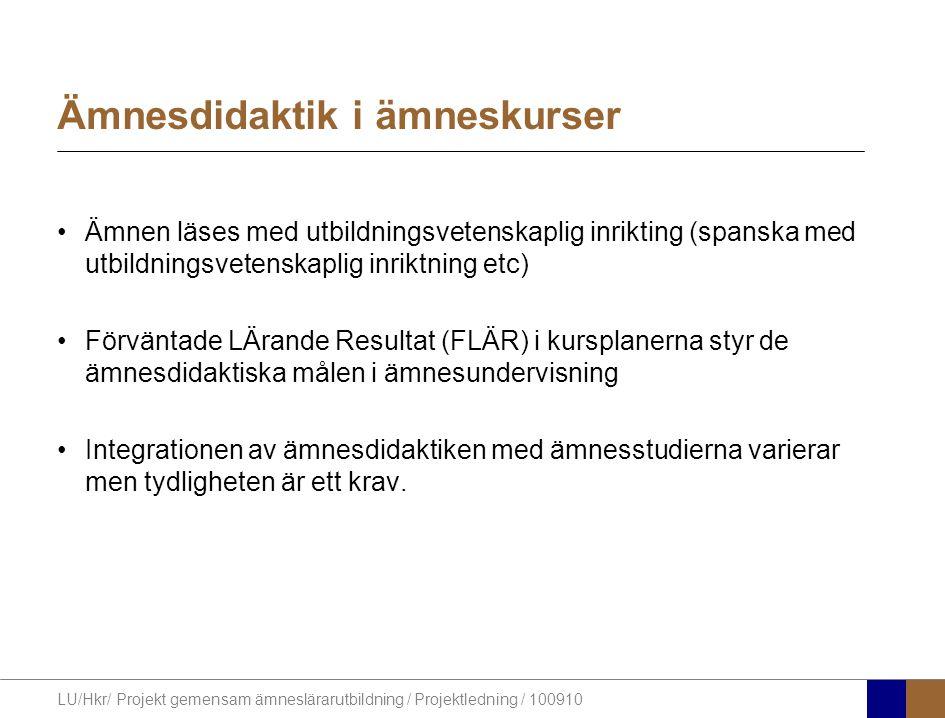 LU/Hkr/ Projekt gemensam ämneslärarutbildning / Projektledning / 100910 Ämnesdidaktik i ämneskurser Ämnen läses med utbildningsvetenskaplig inrikting
