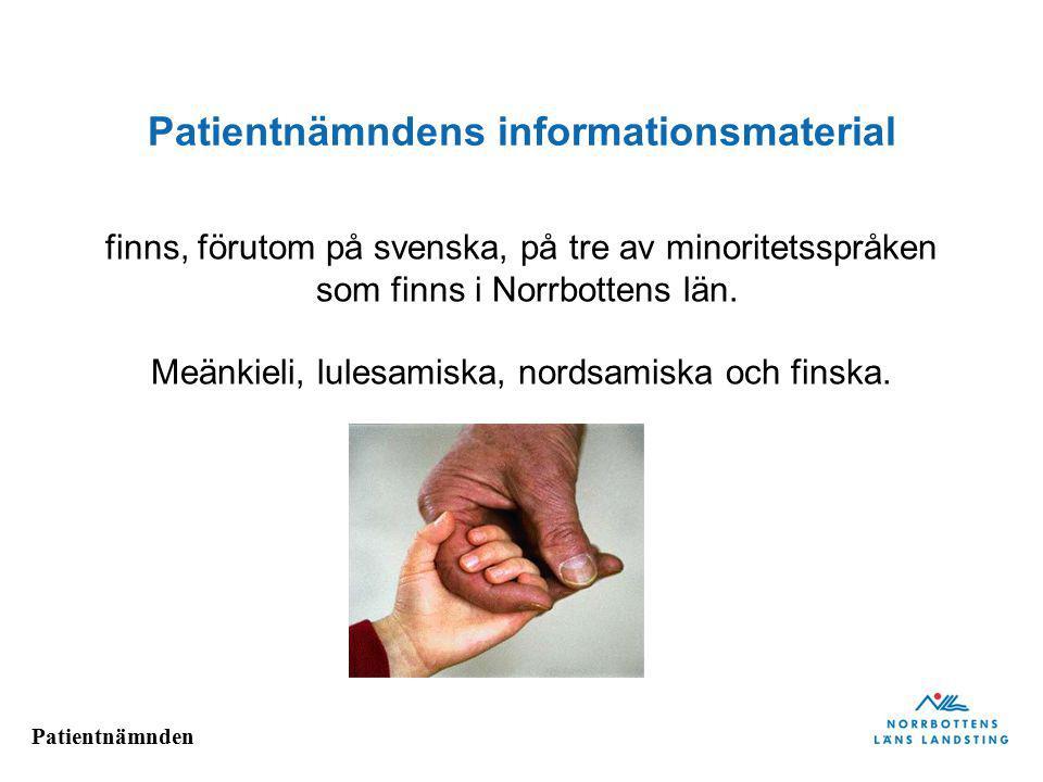 Patientnämnden Patientnämndens informationsmaterial finns, förutom på svenska, på tre av minoritetsspråken som finns i Norrbottens län. Meänkieli, lul