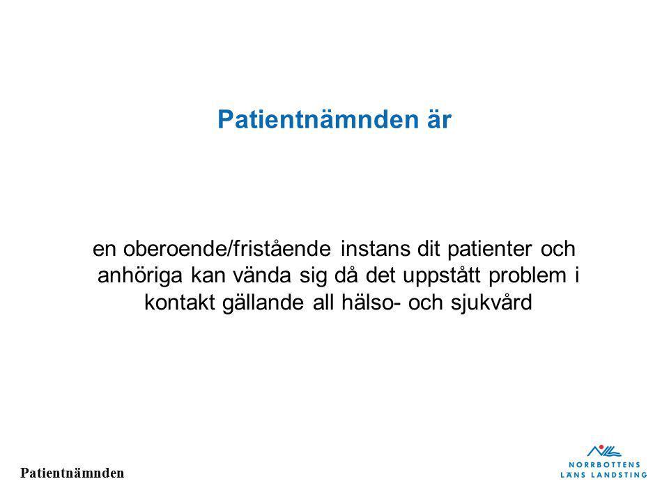 Patientnämnden Patientnämnden är en oberoende/fristående instans dit patienter och anhöriga kan vända sig då det uppstått problem i kontakt gällande all hälso- och sjukvård