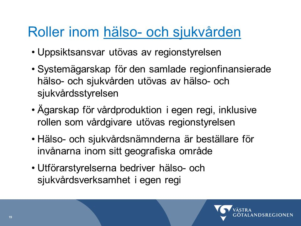 Roller inom hälso- och sjukvården Uppsiktsansvar utövas av regionstyrelsen Systemägarskap för den samlade regionfinansierade hälso- och sjukvården utö