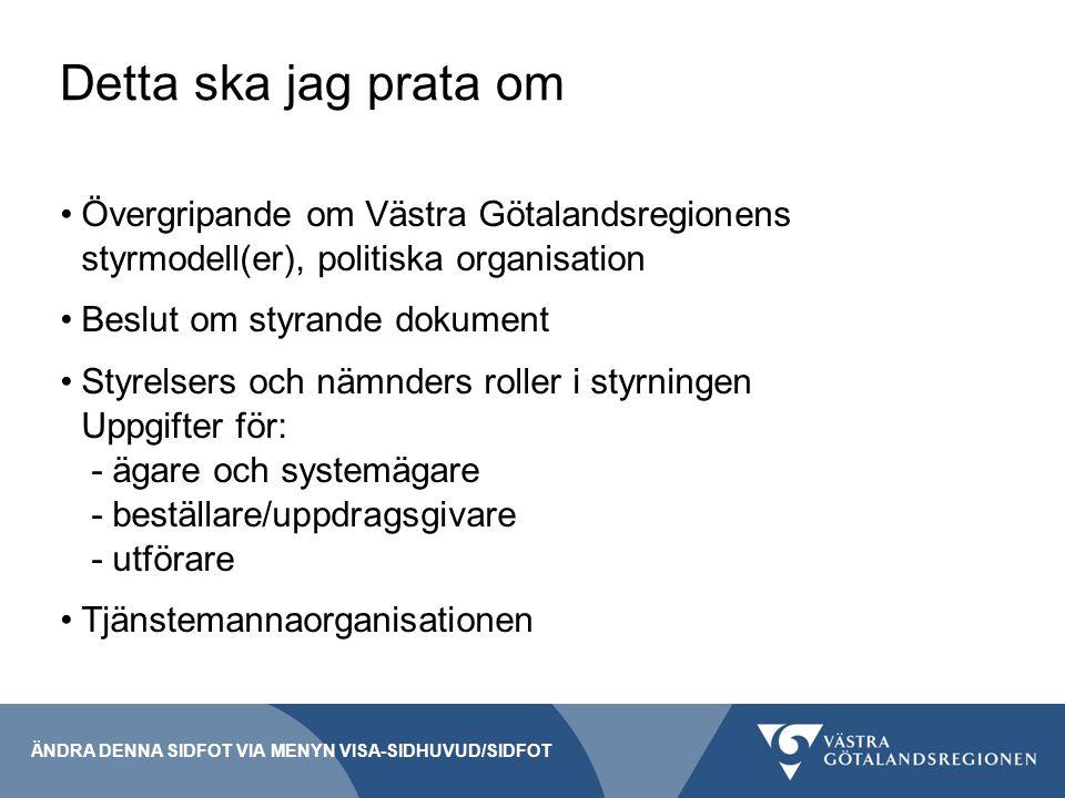 Detta ska jag prata om Övergripande om Västra Götalandsregionens styrmodell(er), politiska organisation Beslut om styrande dokument Styrelsers och näm