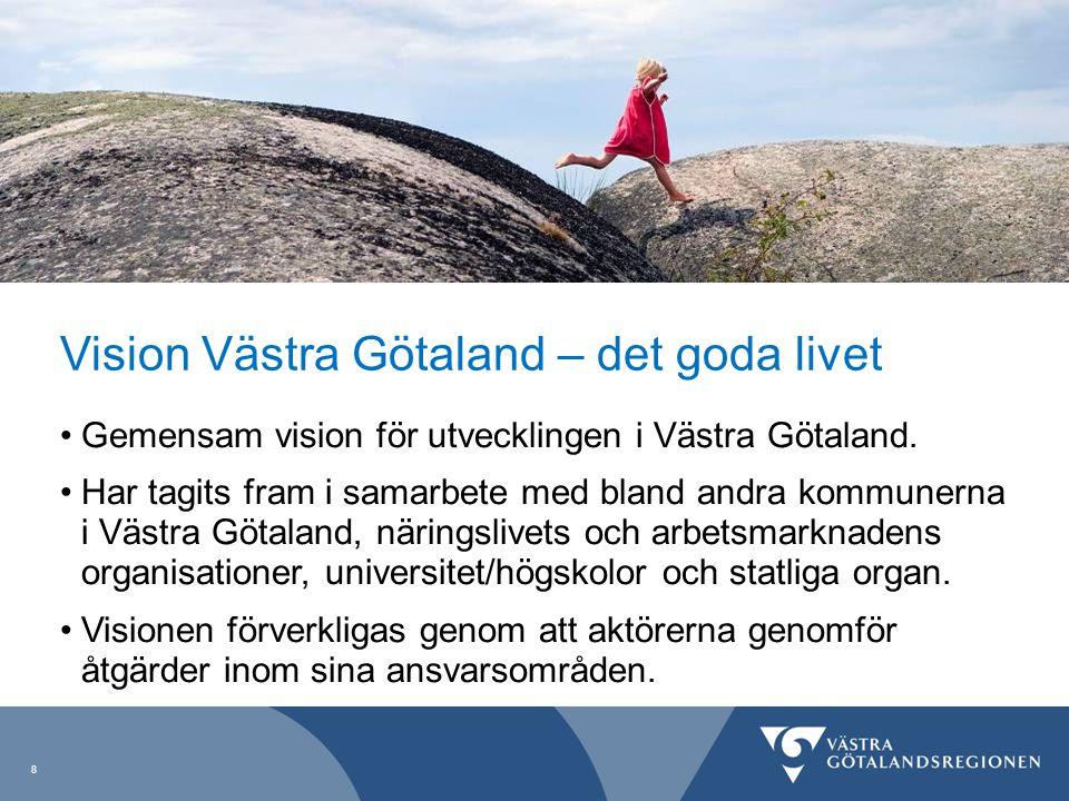 Vision Västra Götaland – det goda livet Gemensam vision för utvecklingen i Västra Götaland. Har tagits fram i samarbete med bland andra kommunerna i V