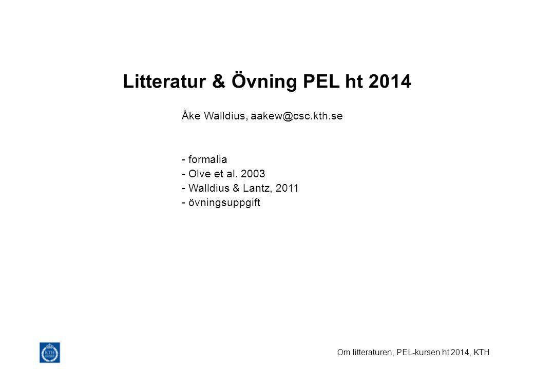 Om litteraturen, PEL-kursen ht 2014, KTH Litteratur & Övning PEL ht 2014 Åke Walldius, aakew@csc.kth.se - formalia - Olve et al. 2003 - Walldius & Lan