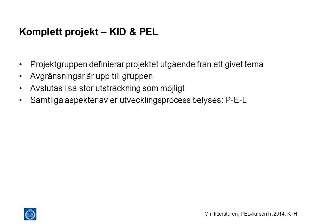 Om litteraturen, PEL-kursen ht 2014, KTH Komplett projekt – KID & PEL Projektgruppen definierar projektet utgående från ett givet tema Avgränsningar ä