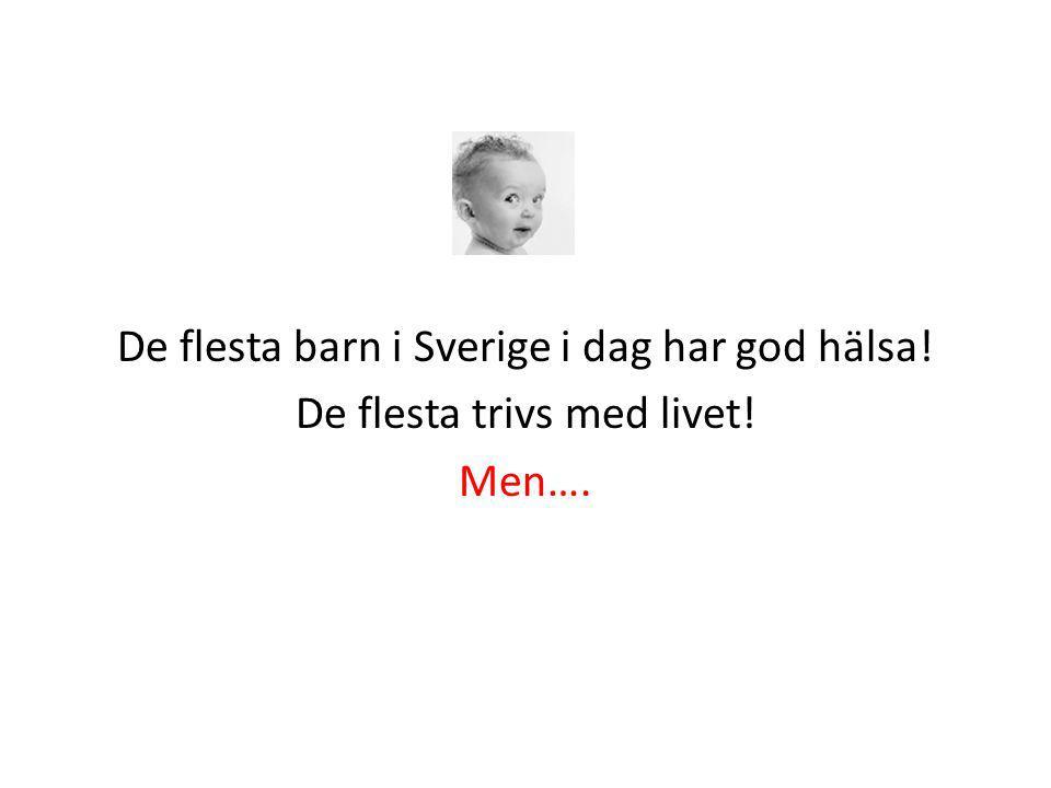 De flesta barn i Sverige i dag har god hälsa! De flesta trivs med livet! Men….