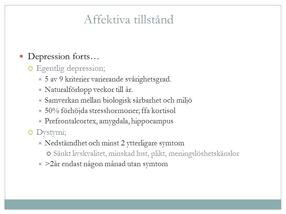 Affektiva tillstånd Depression forts…  Egentlig depression;  5 av 9 kriterier varierande svårighetsgrad.  Naturalförlopp veckor till år.  Samverka