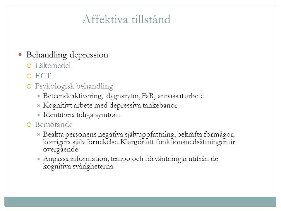 Behandling depression  Läkemedel  ECT  Psykologisk behandling  Beteendeaktivering, dygnsrytm, FaR, anpassat arbete  Kognitivt arbete med depressi