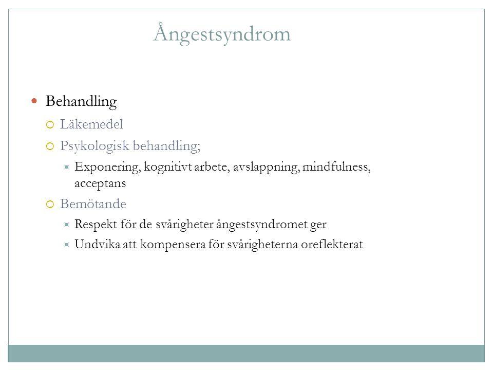 Ångestsyndrom Behandling  Läkemedel  Psykologisk behandling;  Exponering, kognitivt arbete, avslappning, mindfulness, acceptans  Bemötande  Respe