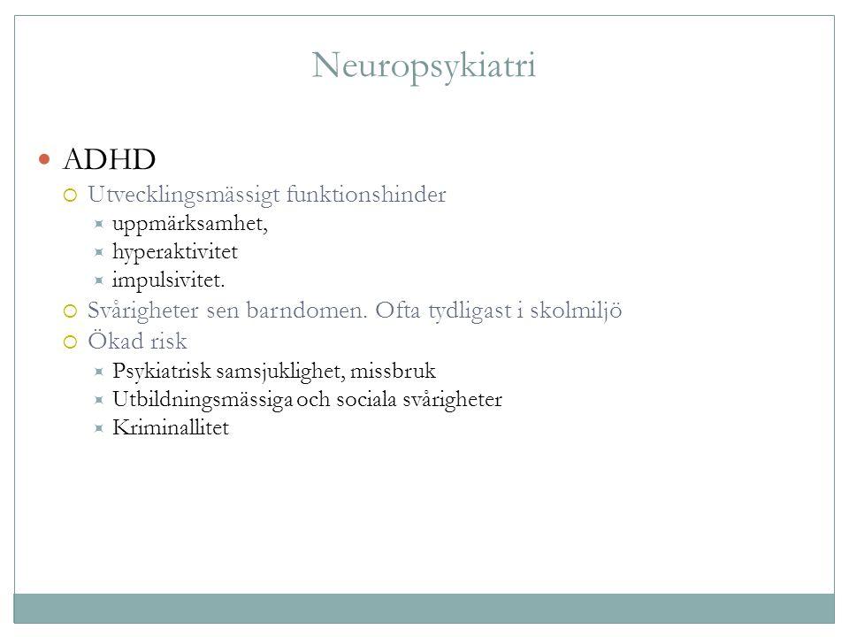 Neuropsykiatri ADHD  Utvecklingsmässigt funktionshinder  uppmärksamhet,  hyperaktivitet  impulsivitet.  Svårigheter sen barndomen. Ofta tydligast