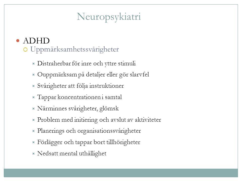 Neuropsykiatri ADHD  Uppmärksamhetssvårigheter  Distraherbar för inre och yttre stimuli  Ouppmärksam på detaljer eller gör slarvfel  Svårigheter a