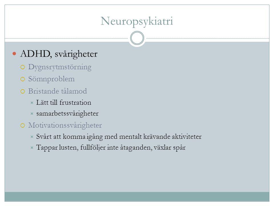 Neuropsykiatri ADHD, svårigheter  Dygnsrytmstörning  Sömnproblem  Bristande tålamod  Lätt till frustration  samarbetssvårigheter  Motivationssvå