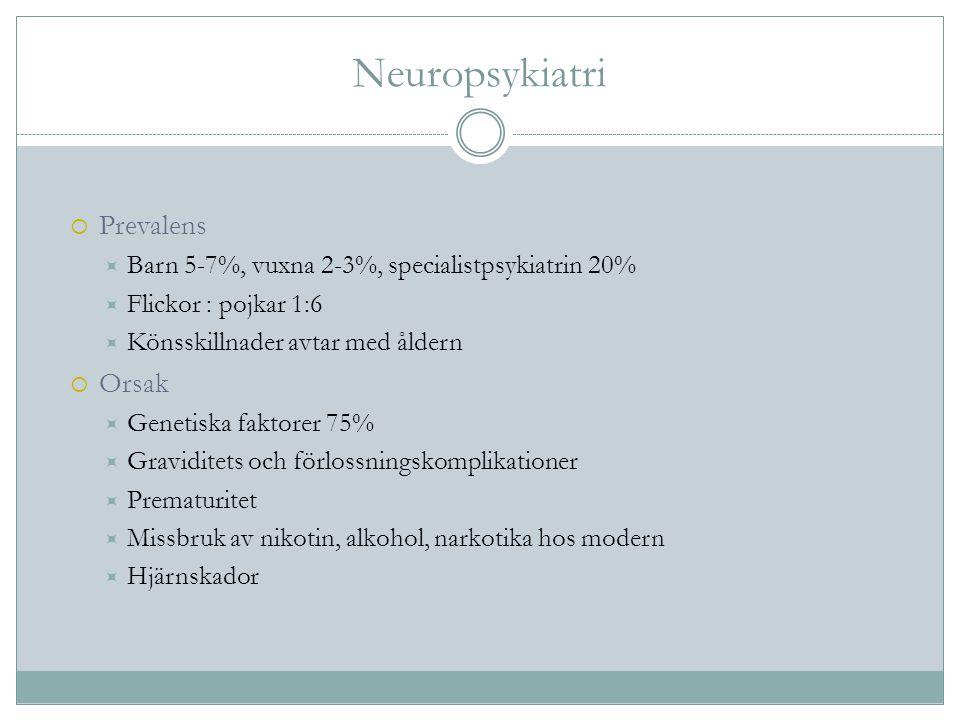 Neuropsykiatri  Prevalens  Barn 5-7%, vuxna 2-3%, specialistpsykiatrin 20%  Flickor : pojkar 1:6  Könsskillnader avtar med åldern  Orsak  Geneti