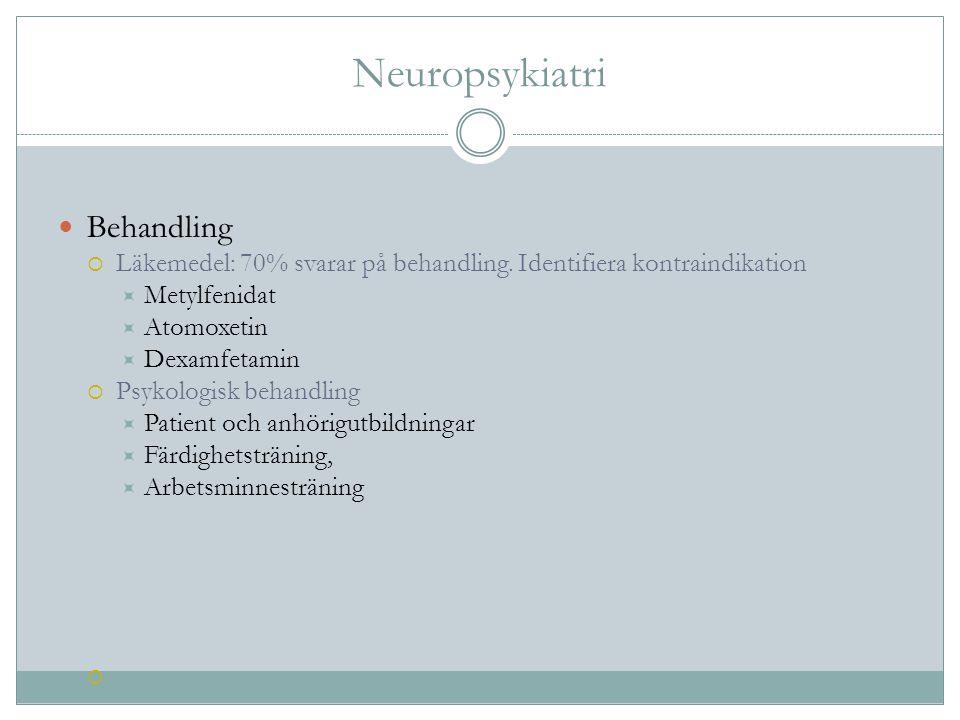Neuropsykiatri Behandling  Läkemedel: 70% svarar på behandling. Identifiera kontraindikation  Metylfenidat  Atomoxetin  Dexamfetamin  Psykologisk