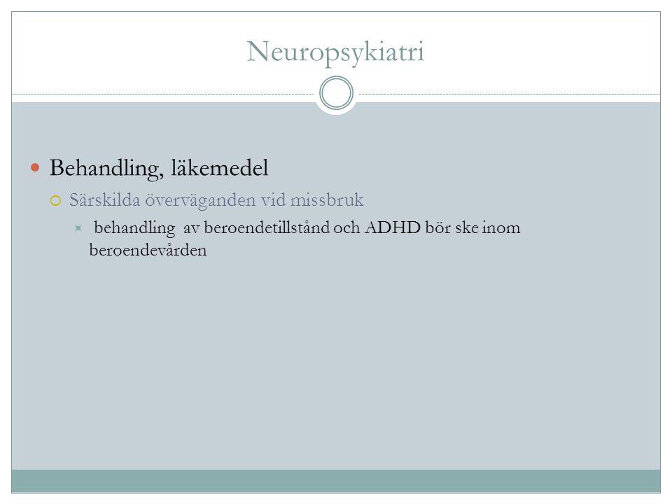 Neuropsykiatri Behandling, läkemedel  Särskilda överväganden vid missbruk  behandling av beroendetillstånd och ADHD bör ske inom beroendevården