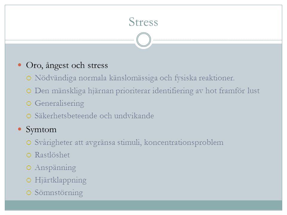Stress Oro, ångest och stress  Nödvändiga normala känslomässiga och fysiska reaktioner.  Den mänskliga hjärnan prioriterar identifiering av hot fram