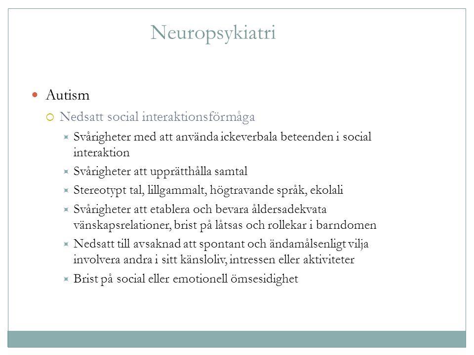 Neuropsykiatri Autism  Nedsatt social interaktionsförmåga  Svårigheter med att använda ickeverbala beteenden i social interaktion  Svårigheter att