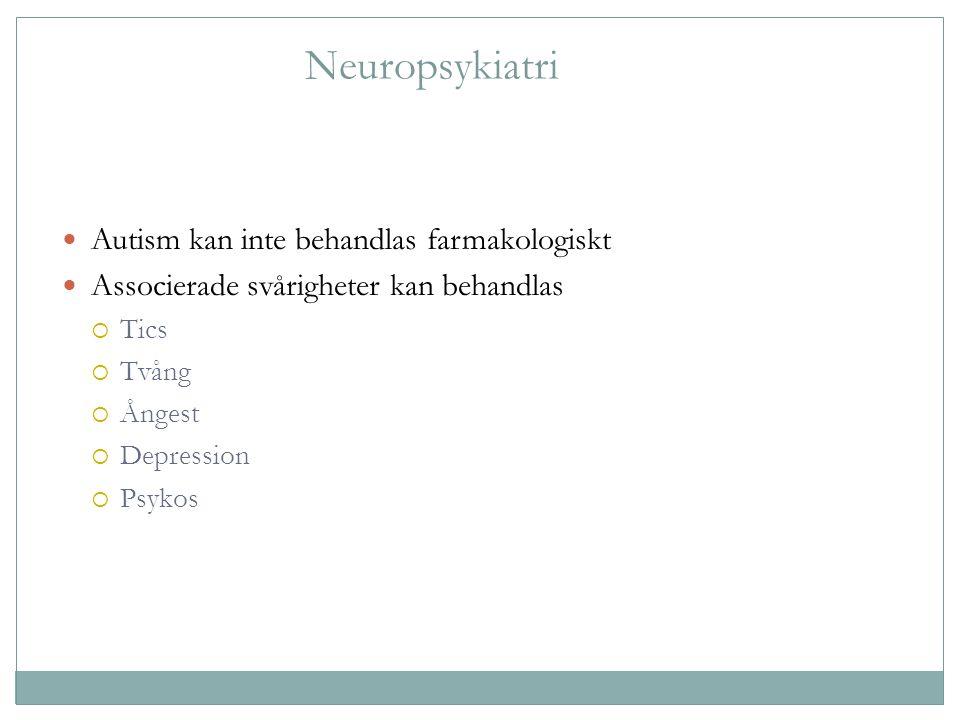 Neuropsykiatri Autism kan inte behandlas farmakologiskt Associerade svårigheter kan behandlas  Tics  Tvång  Ångest  Depression  Psykos